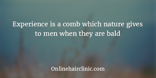 Experience is a comb which nature gives to men when they are bald