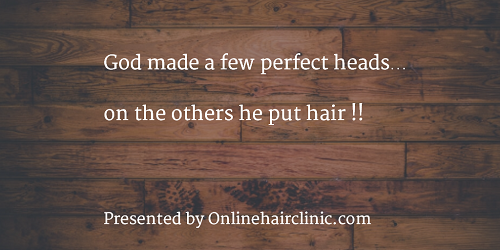 God made a few perfect heads…on the others he put hair !!