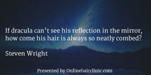If dracula can't see his reflection in the mirror, how come his hair is always so neatly combed?