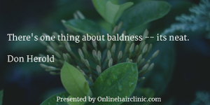 There's one thing about baldness -- its neat.