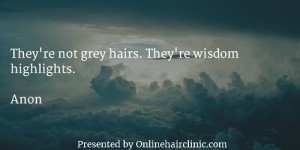 They're not gray hairs. They're wisdom highlights.