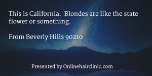 This is California. Blondes are like the state flower or something.