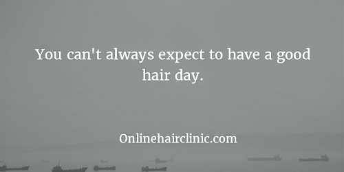 You can't always expect to have a good hair day.