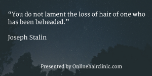 """You do not lament the loss of hair of one who has been beheaded."""