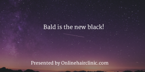 Bald is the new black!