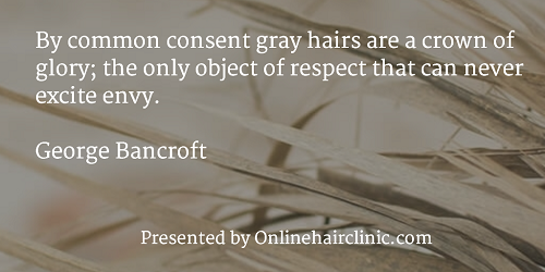 By common consent gray hairs are a crown of glory; the only object of respect that can never excite envy