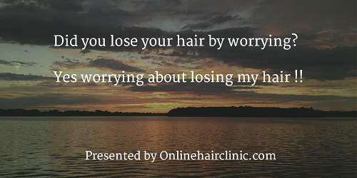 Did you lose your hair by worrying? Yes worrying about losing my hair !!
