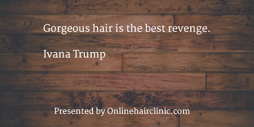 Gorgeous hair is the best revenge. Ivana Trump