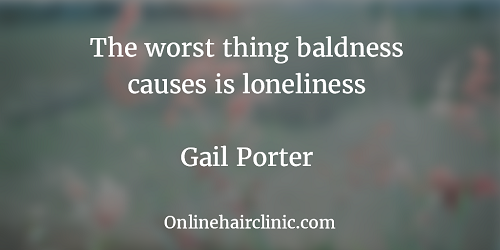 The worst thing baldness causes is loneliness