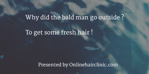Why did the bald man go outside To get some fresh hair !