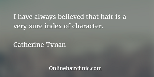 I have always believed that hair is a very sure index of character