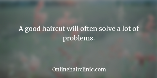 A good haircut will often solve a lot of problems.