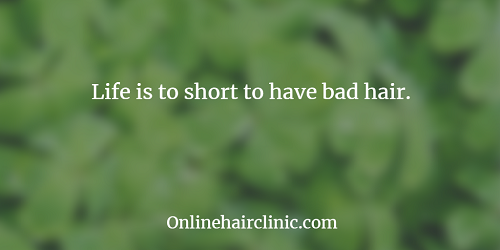 Life is to short to have bad hair.
