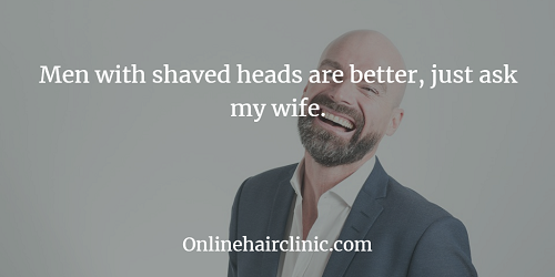 Men with shaved heads are better, just ask my wife.